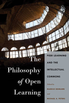 The Philosophy of Open Learning: Peer Learning and the Intellectual Commons - Global Studies in Education 32 (Paperback)