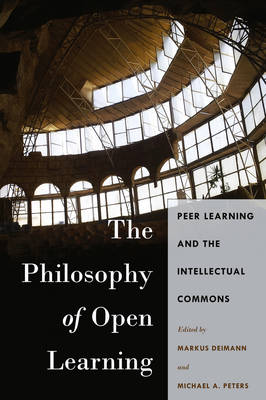 The Philosophy of Open Learning: Peer Learning and the Intellectual Commons - Global Studies in Education 32 (Hardback)