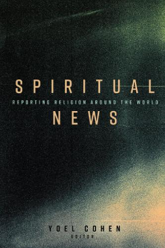 Spiritual News: Reporting Religion Around the World (Paperback)