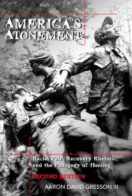 America's Atonement: Racial Pain, Recovery Rhetoric, and the Pedagogy of Healing -- 2nd Edition - Counterpoints 34 (Paperback)