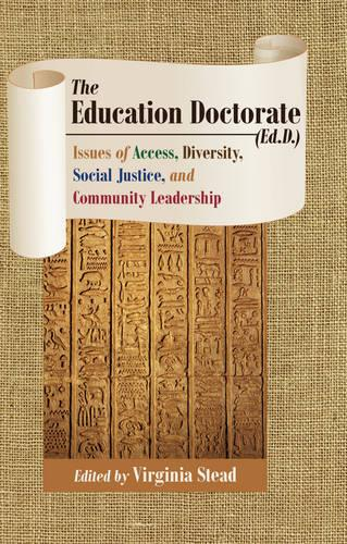 The Education Doctorate (Ed.D.): Issues of Access, Diversity, Social Justice, and Community Leadership - Equity in Higher Education Theory, Policy, and Praxis 5 (Hardback)