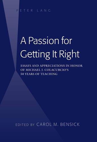 A Passion for Getting It Right: Essays and Appreciations in Honor of Michael J. Colacurcio's 50 Years of Teaching (Hardback)