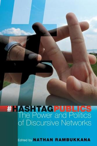 Hashtag Publics: The Power and Politics of Discursive Networks - Digital Formations 103 (Paperback)