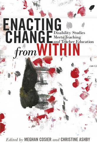 Enacting Change from Within: Disability Studies Meets Teaching and Teacher Education - Inclusion and Teacher Education 2 (Paperback)