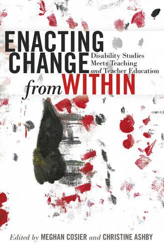 Enacting Change from Within: Disability Studies Meets Teaching and Teacher Education - Inclusion and Teacher Education 2 (Hardback)