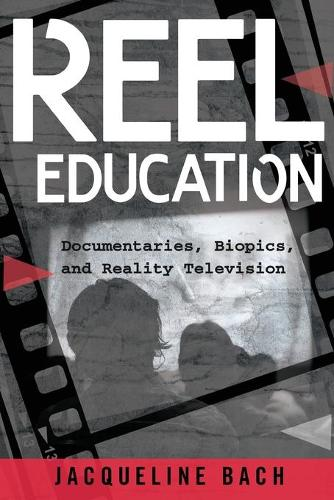 Reel Education: Documentaries, Biopics, and Reality Television - Minding the Media 17 (Paperback)