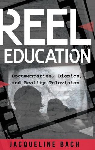 Reel Education: Documentaries, Biopics, and Reality Television - Minding the Media 17 (Hardback)