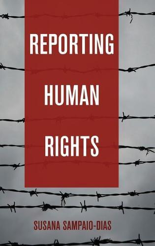 Reporting Human Rights - Global Crises and the Media 20 (Hardback)