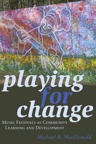 Playing for Change: Music Festivals as Community Learning and Development - Counterpoints 475 (Hardback)