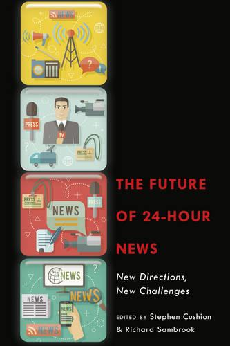 The Future of 24-Hour News: New Directions, New Challenges (Hardback)