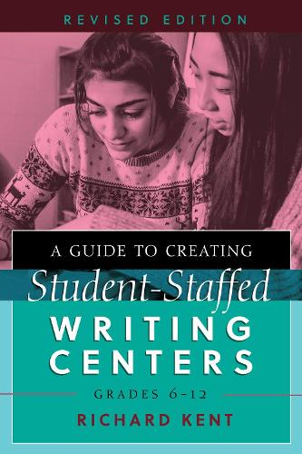 A Guide to Creating Student-Staffed Writing Centers, Grades 6-12, Revised Edition (Paperback)