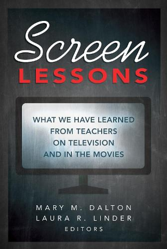 Screen Lessons: What We Have Learned from Teachers on Television and in the Movies - Counterpoints 486 (Hardback)