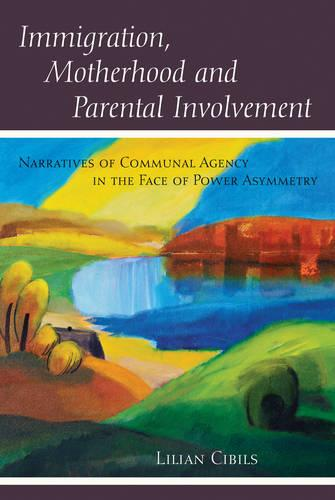 Immigration, Motherhood and Parental Involvement: Narratives of Communal Agency in the Face of Power Asymmetry - Counterpoints 439 (Paperback)