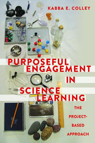 Purposeful Engagement in Science Learning: The Project-based Approach (Hardback)