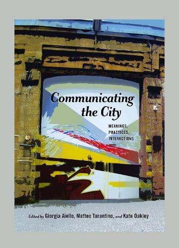 Communicating the City: Meanings, Practices, Interactions - Urban Communication 4 (Paperback)