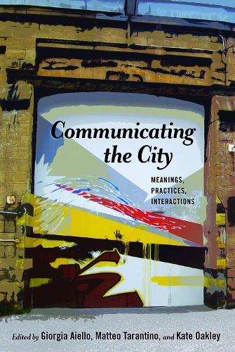 Communicating the City: Meanings, Practices, Interactions - Urban Communication 4 (Hardback)