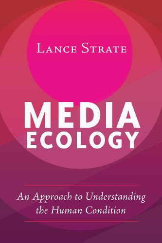 Media Ecology: An Approach to Understanding the Human Condition - Understanding Media Ecology 1 (Paperback)