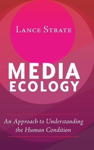 Media Ecology: An Approach to Understanding the Human Condition - Understanding Media Ecology 1 (Hardback)