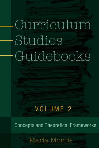Curriculum Studies Guidebooks: Volume 2- Concepts and Theoretical Frameworks - Counterpoints 499 (Paperback)