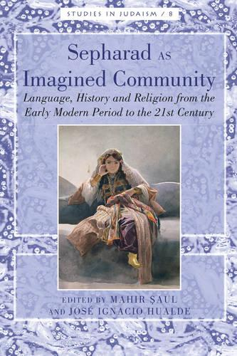 Sepharad as Imagined Community: Language, History and Religion from the Early Modern Period to the 21st Century - Studies in Judaism 8 (Hardback)
