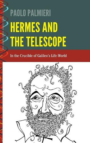 Hermes and the Telescope: In the Crucible of Galileo's Life-World - History and Philosophy of Science 2 (Hardback)