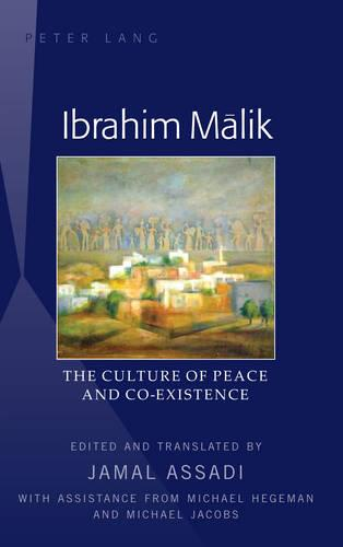 Ibrahim Malik: The Culture of Peace and Co-Existence - Translated by Jamal Assadi, with Assistance from Michael Hegeman and Michael Jacobs (Hardback)