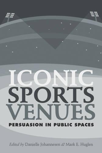 Iconic Sports Venues: Persuasion in Public Spaces (Paperback)