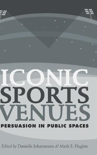 Iconic Sports Venues: Persuasion in Public Spaces (Hardback)