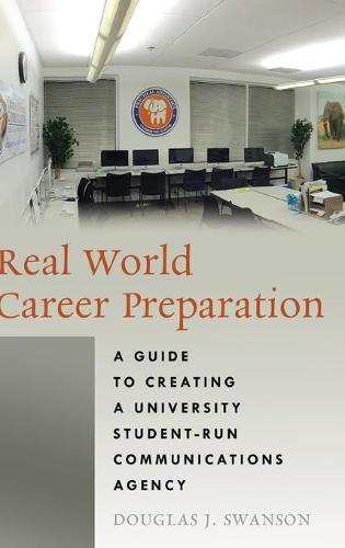 Real World Career Preparation: A Guide to Creating a University Student-Run Communications Agency (Hardback)