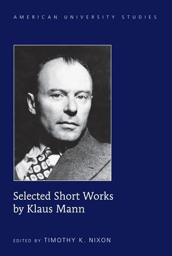 Selected Short Works by Klaus Mann - American University Studies 113 (Hardback)