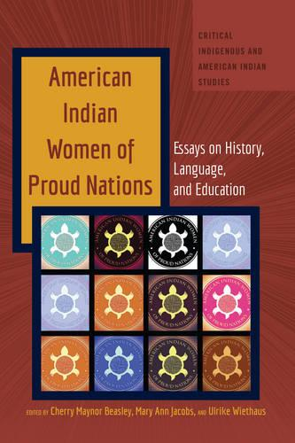 American Indian Women of Proud Nations: Essays on History, Language, and Education - Critical Indigenous and American Indian Studies 2 (Hardback)