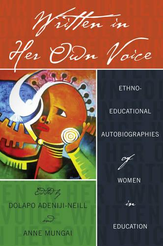 Written in Her Own Voice: Ethno-educational Autobiographies of Women in Education - Black Studies and Critical Thinking 44 (Paperback)