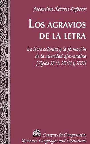 Los Agravios de la Letra - Currents in Comparative Romance Languages & Literatures 244 (Hardback)
