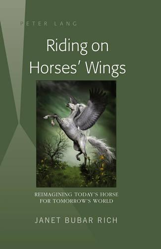 Riding on Horses' Wings: Reimagining Today's Horse for Tomorrow's World (Hardback)