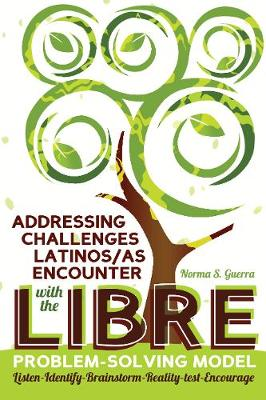 Addressing Challenges Latinos/as Encounter with the LIBRE Problem-Solving Model: Listen-Identify-Brainstorm-Reality-test-Encourage - Critical Studies of Latinxs in the Americas 10 (Hardback)