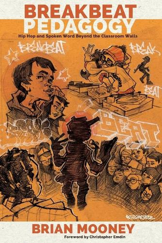 Breakbeat Pedagogy: Hip Hop and Spoken Word Beyond the Classroom Walls - Counterpoints 512 (Paperback)