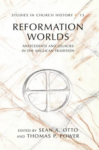 Reformation Worlds: Antecedents and Legacies in the Anglican Tradition - Studies in Church History 13 (Hardback)
