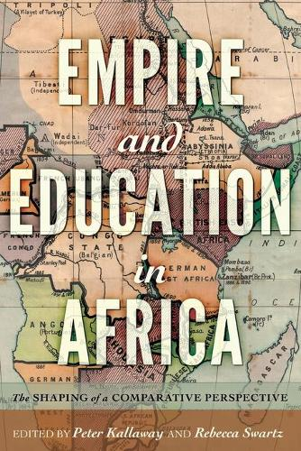 Empire and Education in Africa: The Shaping of a Comparative Perspective - History of Schools and Schooling 60 (Paperback)
