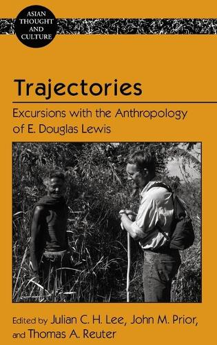 Trajectories: Excursions with the Anthropology of E. Douglas Lewis - Asian Thought and Culture 74 (Hardback)