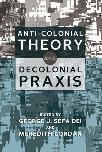 Anti-Colonial Theory and Decolonial Praxis (Paperback)