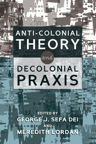 Anti-Colonial Theory and Decolonial Praxis (Hardback)