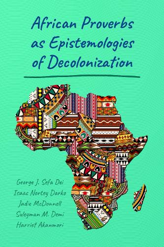 African Proverbs as Epistemologies of Decolonization (Paperback)
