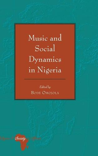 Music and Social Dynamics in Nigeria - Religion and Society in Africa 3 (Hardback)