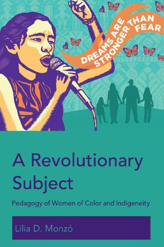 A Revolutionary Subject: Pedagogy of Women of Color and Indigeneity - Education and Struggle 10 (Paperback)