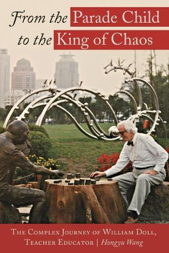 From the Parade Child to the King of Chaos: The Complex Journey of William Doll, Teacher Educator - Complicated Conversation 49 (Paperback)