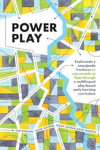 Power Play: Explorando y empujando fronteras en una escuela en Tejas through a multilingual play-based early learning curriculum - Childhood Studies 4 (Hardback)