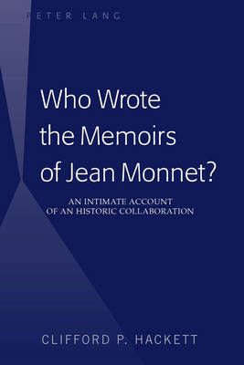 Who Wrote the Memoirs of Jean Monnet?: An Intimate Account of an Historic Collaboration (Hardback)