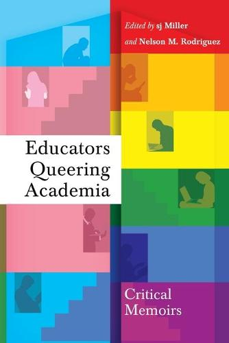 Educators Queering Academia: Critical Memoirs - Social Justice Across Contexts in Education 4 (Paperback)