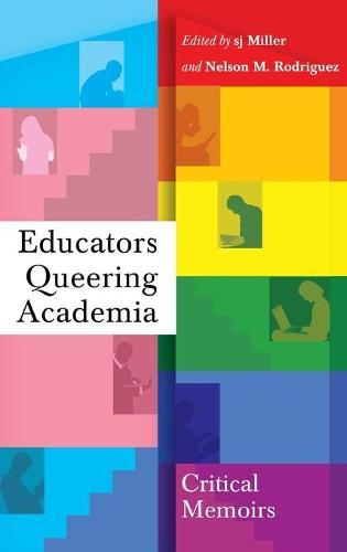 Educators Queering Academia: Critical Memoirs - Social Justice Across Contexts in Education 4 (Hardback)