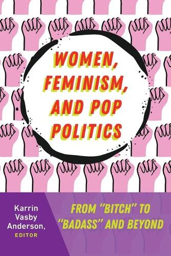 """Women, Feminism, and Pop Politics: From """"Bitch"""" to """"Badass"""" and Beyond - Frontiers in Political Communication 31 (Paperback)"""